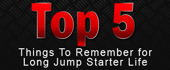 Top 5 Things to Remember for Long Jump Starter Life